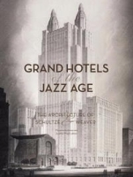 Grand Hotels of the Jazz Age: The Architecture of Schultze & Weaver артикул 1648a.